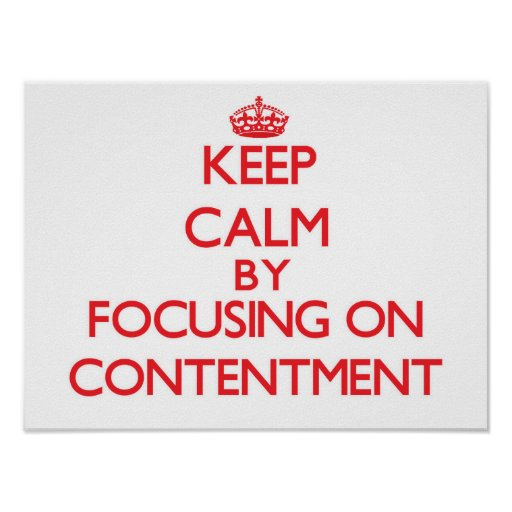 Keep Calm by focusing on Contentment Poster