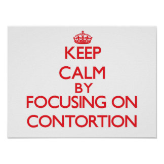 Keep Calm by focusing on Contortion Print
