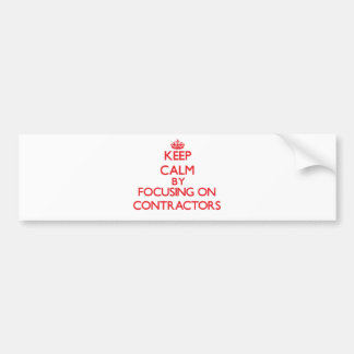 Keep Calm by focusing on Contractors Bumper Sticker