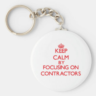 Keep Calm by focusing on Contractors Keychains