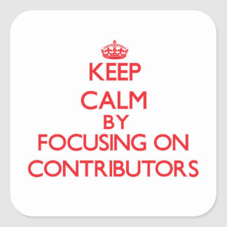 Keep Calm by focusing on Contributors Stickers