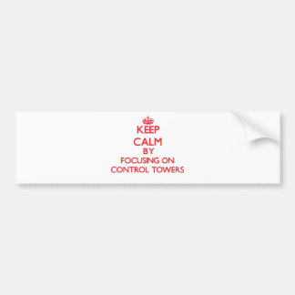Keep Calm by focusing on Control Towers Bumper Stickers