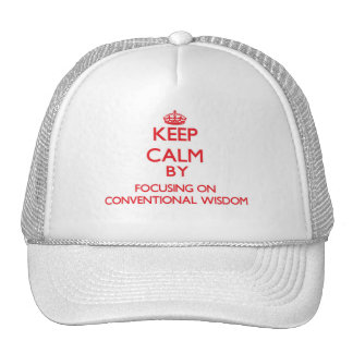 Keep Calm by focusing on Conventional Wisdom Trucker Hat