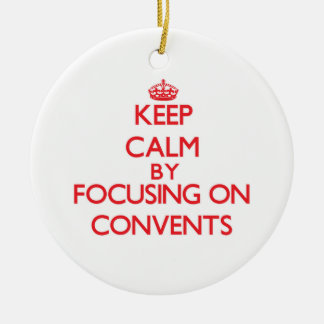 Keep Calm by focusing on Convents Ornaments