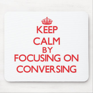 Keep Calm by focusing on Conversing Mousepads