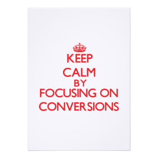 Keep Calm by focusing on Conversions Card