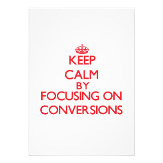 Keep Calm by focusing on Conversions Cards