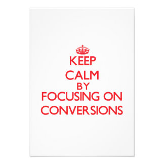 Keep Calm by focusing on Conversions Custom Announcements