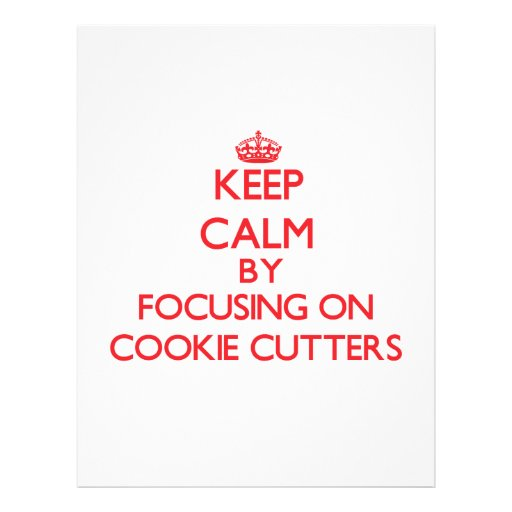 Keep Calm by focusing on Cookie Cutters Full Color Flyer