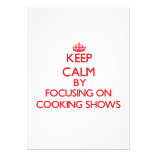 Keep Calm by focusing on Cooking Shows Invitations