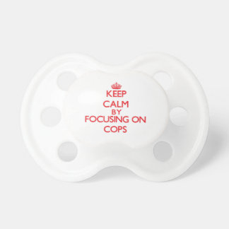 Keep Calm by focusing on Cops Baby Pacifiers