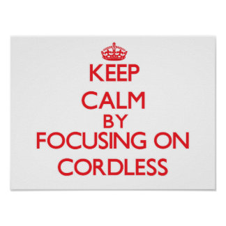 Keep Calm by focusing on Cordless Print