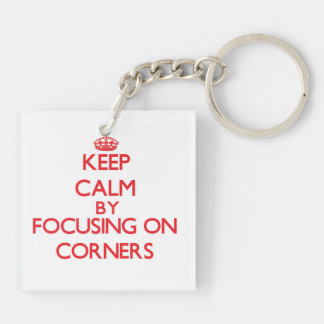 Keep Calm by focusing on Corners Keychains