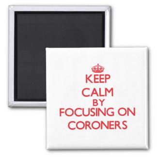Keep Calm by focusing on Coroners Fridge Magnet