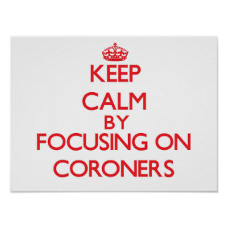 Keep Calm by focusing on Coroners Print
