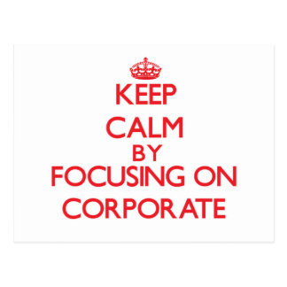 Keep Calm by focusing on Corporate Postcard