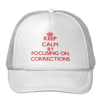 Keep Calm by focusing on Corrections Trucker Hat