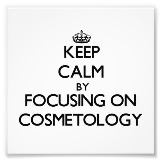 Keep calm by focusing on Cosmetology Photograph