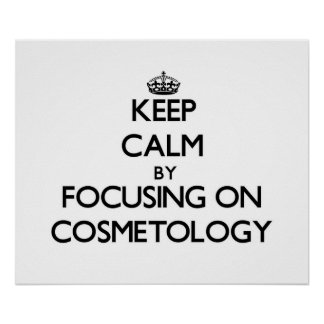 Keep calm by focusing on Cosmetology Posters