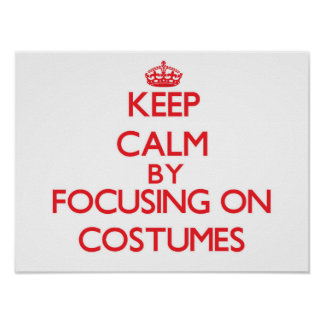 Keep Calm by focusing on Costumes Print