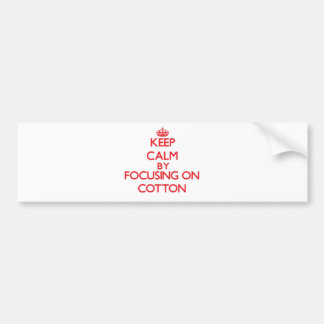 Keep Calm by focusing on Cotton Bumper Sticker