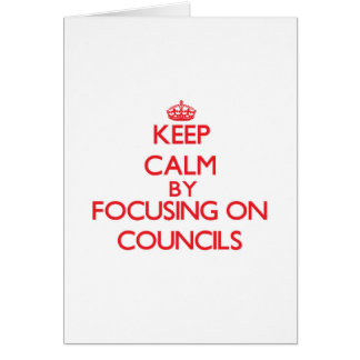 Keep Calm by focusing on Councils Card