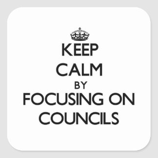 Keep Calm by focusing on Councils Square Stickers