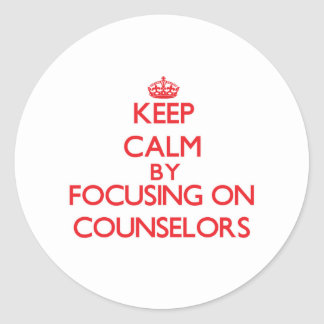 Keep Calm by focusing on Counselors Stickers