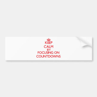 Keep Calm by focusing on Countdowns Bumper Stickers