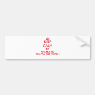 Keep Calm by focusing on Country And Western Bumper Stickers