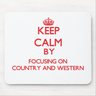 Keep Calm by focusing on Country And Western Mouse Pads