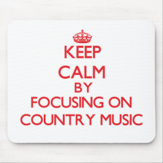 Keep Calm by focusing on Country Music Mouse Pad