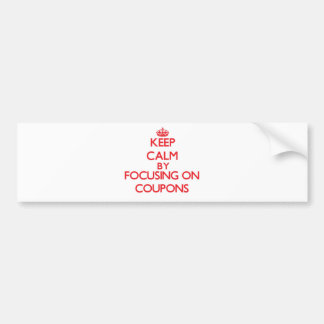 Keep Calm by focusing on Coupons Bumper Stickers