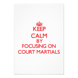 Keep Calm by focusing on Court-Martials Invitations