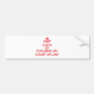 Keep Calm by focusing on Court Of Law Bumper Stickers