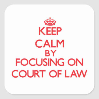 Keep Calm by focusing on Court Of Law Sticker