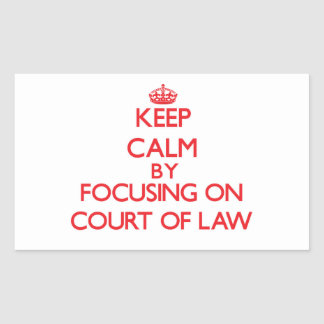 Keep Calm by focusing on Court Of Law Rectangular Sticker