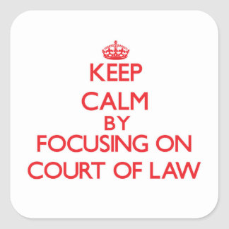 Keep Calm by focusing on Court Of Law Stickers