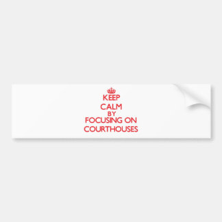 Keep Calm by focusing on Courthouses Bumper Stickers