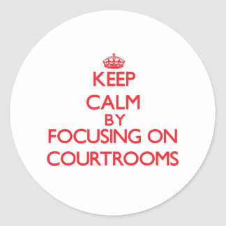 Keep Calm by focusing on Courtrooms Round Sticker