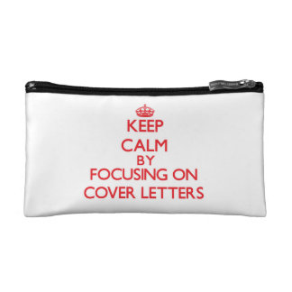 Keep Calm by focusing on Cover Letters Cosmetic Bag