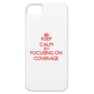 Keep Calm by focusing on Coverage iPhone 5 Cases