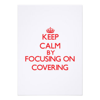 Keep Calm by focusing on Covering Invitation