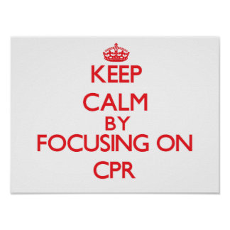 Keep Calm by focusing on Cpr Posters