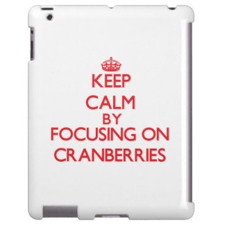 Keep Calm by focusing on Cranberries