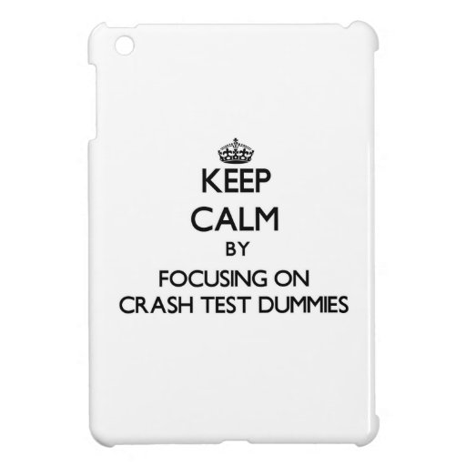 Keep Calm by focusing on Crash Test Dummies iPad Mini Covers