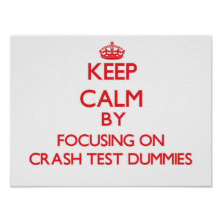 Keep Calm by focusing on Crash Test Dummies Posters