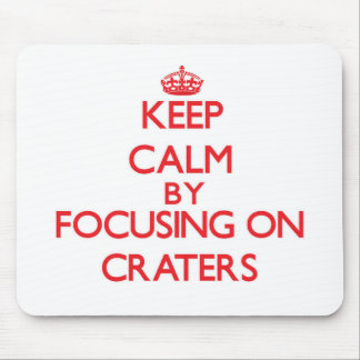 Keep Calm by focusing on Craters Mousepad
