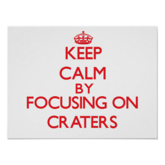 Keep Calm by focusing on Craters Print