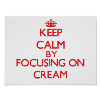 Keep Calm by focusing on Cream Posters